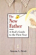 New Father A Dads Guide To The First Year