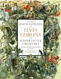 Complete Encyclopedia of Elves Goblins & Other Little Creatures