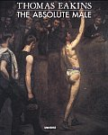 Thomas Eakins The Absolute Male