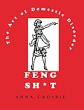 Feng Sh*t The Art Of Domestic Disorder