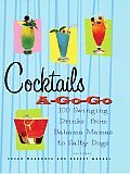 Cocktails A-Go-Go: 100 Swinging Drinks from Bahama Mamas to Salty Dogs
