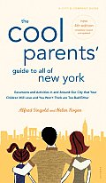 Cool Parents Guide To All Of New York 3rd Edition