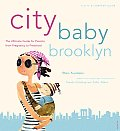 City Baby Brooklyn The Ultimate Guide for Brooklyn Parents from Pregnancy Through Preschool