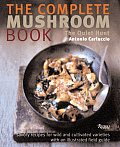 Complete Mushroom Book Savory Recipes for Wild & Cultivated Varieties