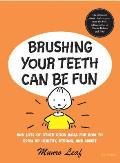 Brushing Your Teeth Can Be Fun: And Lots of Other Good Ideas for How to Grow Up Healthy, Strong, and Smart
