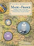 Made in France: A Shopper's Guide to France's Best Artisanal Traditions from Limoges Porcelain to Perfume, Pottery, Textiles and More Cover