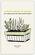 Little Piece Of Earth How To Grow Your own food in small spaces
