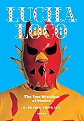 Lucha Loco The Free Wrestlers of Mexico