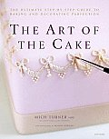 The Art of the Cake: The Ultimate Step-By-Step Guide to Baking and Decorating Perfection Cover