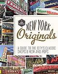 New York Originals A Guide to the Citys Classic Shops & Mom & Pops