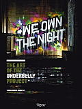 We Own the Night The Art of The Underbelly Project