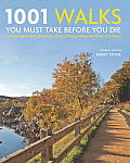 1001 Walks You Must Take Before You Die Country Hikes Heritage Trails Coastal Strolls Mountain Paths City Walks