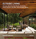 Outside Living: Terraces, Balconies, Roof Decks, Courtyards, Pocket Gardens, and Other Small Outdoor Spaces