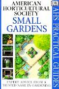 Small Gardens (American Horticultural Society Practical Guides) Cover