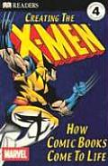 Creating the X-Men: How Comic Books Come to Life (DK Readers: Level 4)