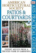Patios & Courtyards (American Horticultural Society Practical Guides)