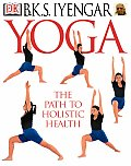 Yoga: The Path to Holistic Health (Yoga for Living)