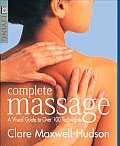 Complete Massage A Visual Guide To Over 100