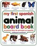 My First Spanish Animal Board Book Mi Primer Libro de Animales Enespanol