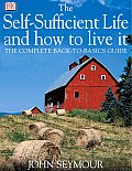Self Sufficient Life & How to Live It The Complete Back To Basics Guide