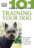 101 Essential Tips Training Your Dog