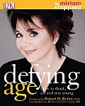 Defying Age How To Think Act & Stay