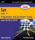 Sun Certification Training Guide: CS-310-025 & CX-310-027: Java 2 Programmer and Developer Exams [With CDROM]