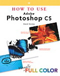 How to Use Adobe Photoshop CS (How to Use ...)