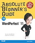 Absolute Beginner's Guide to WordPerfect 11 (Absolute Beginner's Guides) Cover