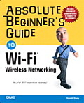 Absolute Beginner's Guide to Wi-Fi Wireless Networking (Absolute Beginner's Guides) Cover