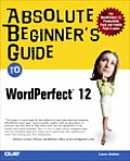 Absolute Beginner's Guide to WordPerfect 12 (Absolute Beginner's Guides) Cover