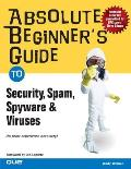 Absolute Beginner's Guide to Security, Spam, Spyware & Viruses (Absolute Beginner's Guides)
