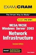 McSa/MCSE 70-291 Exam Cram: Implementing, Managing, and Maintaining a Microsoft Windows Server 2003 Network Infrastructure
