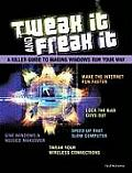 Tweak It and Freak It: A Killer Guide to Making Windows Run Your Way