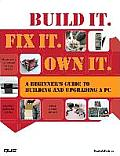 Build It Fix It Own It A Beginners Guide to Building & Upgrading a PC