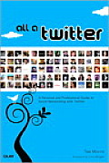 All a Twitter A Personal & Professional Guide to Social Networking with Twitter