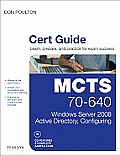 MCTS 70-640 Cert Guide: Windows Server 2008 Active Directory, Configuring [With CDROM]