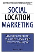 Social Location Marketing: Outshining Your Competitors on Foursquare, Gowalla, Yelp & Other Location Sharing Sites (Que Biz-Tech)