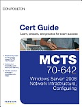 McTs 70-642 Cert Guide: Windows Server 2008 Network Infrastructure, Configuring (Cert Guide)