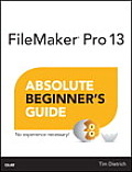 FileMaker 13 Absolute Beginner's Guide (Absolute Beginner's Guides)