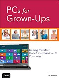 PCs for Grown Ups Getting the Most Out of Your Windows 8 Computer