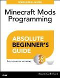 Absolute Beginner's Guide to Minecraft Mods Programming (Absolute Beginner's Guides)