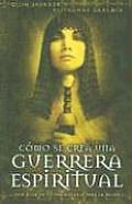 Como Se Crea Una Guerrera Espiritual/ the Making of a Spiritual Warrior