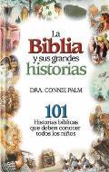 La Biblia y Sus Grandes Historias: 101 Historias Biblicas Que Deben Conocer Todos los Ninos