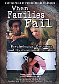 When Families Fail: Psychological Disorders Caused by Parent-Child Relational Problems (Encyclopedia of Psychological Disorders)