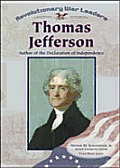 Thomas Jefferson: Author of the Declaration of Independence (Revolutionary War Leaders)