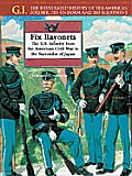 Fix Bayonets: The U.S. Infantry from the American Civil War to the Surrender of Japan (G. I.: The Illustrated History of the American Soldier, His Uniform, & His Equipment)