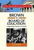 Brown V. Board of Education: Integrating America's Schools