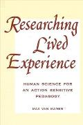 Researching Lived Experi: Human Science for an Action Sensitive Pedagogy (Suny Series, Philosophy of Education)