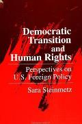 Democratic Transition and Human Rights: Perspectives on U.S. Foreign Policy